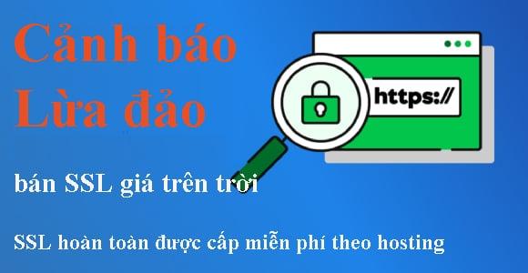 Cảnh báo lừa đảo,ssl hiện đã có miễn phí khi mua kèm hosting